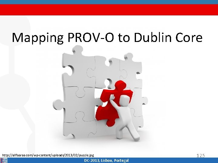 Mapping PROV‐O to Dublin Core http: //allfaaraa. com/wp‐content/uploads/2013/02/puzzle. jpg DC‐ 2013, Lisbon, Portugal 125