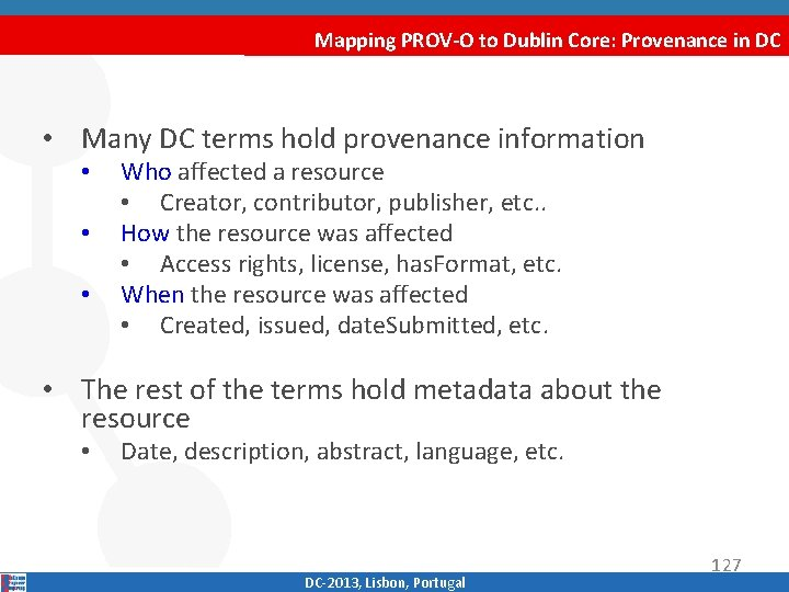 Mapping PROV-O to Dublin Core: Provenance in DC • Many DC terms hold provenance