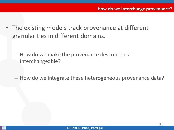 How do we interchange provenance? • The existing models track provenance at different granularities