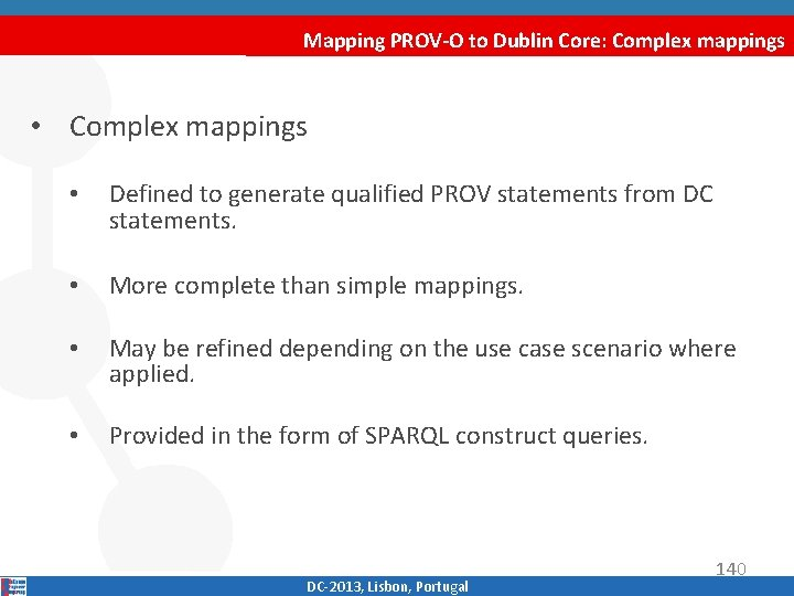 Mapping PROV-O to Dublin Core: Complex mappings • Complex mappings • Defined to generate