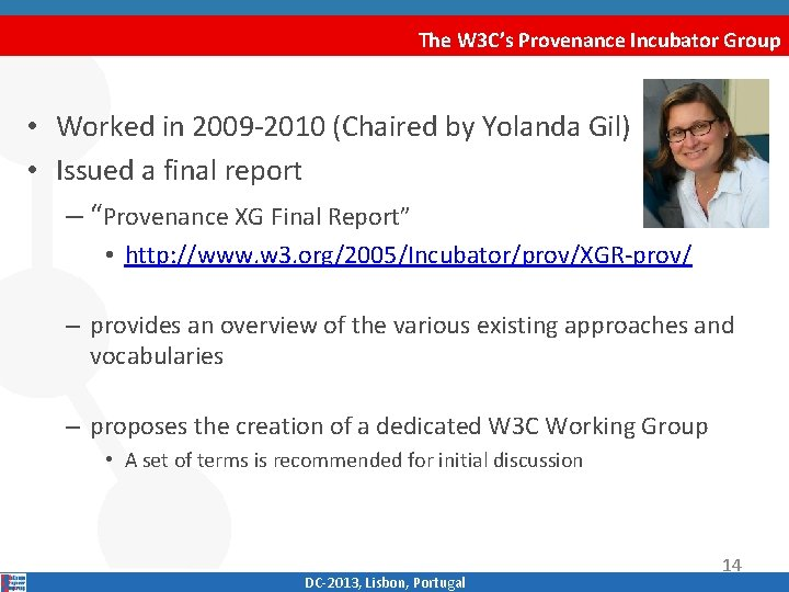 The W 3 C's Provenance Incubator Group • Worked in 2009‐ 2010 (Chaired by