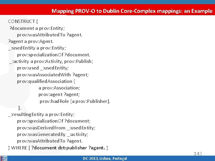 Mapping PROV-O to Dublin Core-Complex mappings: an Example CONSTRUCT { ? document a prov: