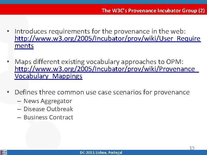 The W 3 C's Provenance Incubator Group (2) • Introduces requirements for the provenance