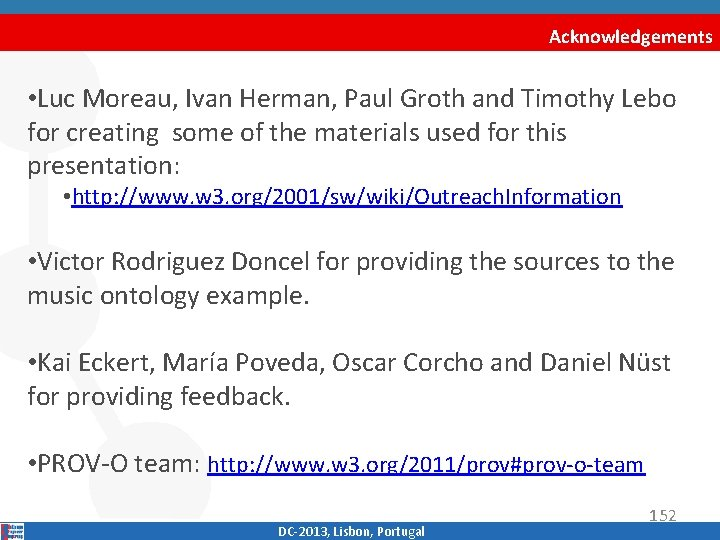 Acknowledgements • Luc Moreau, Ivan Herman, Paul Groth and Timothy Lebo for creating some