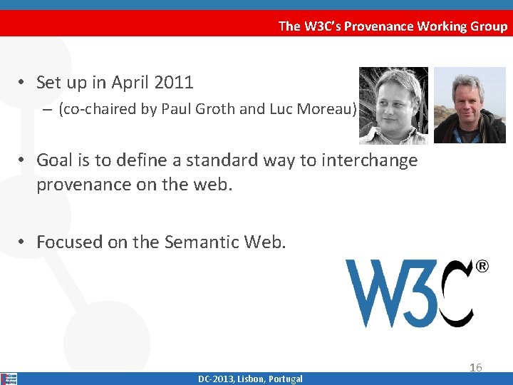 The W 3 C's Provenance Working Group • Set up in April 2011 –