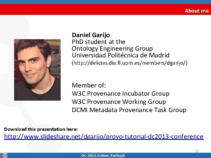 About me Daniel Garijo Ph. D student at the Ontology Engineering Group Universidad Politécnica