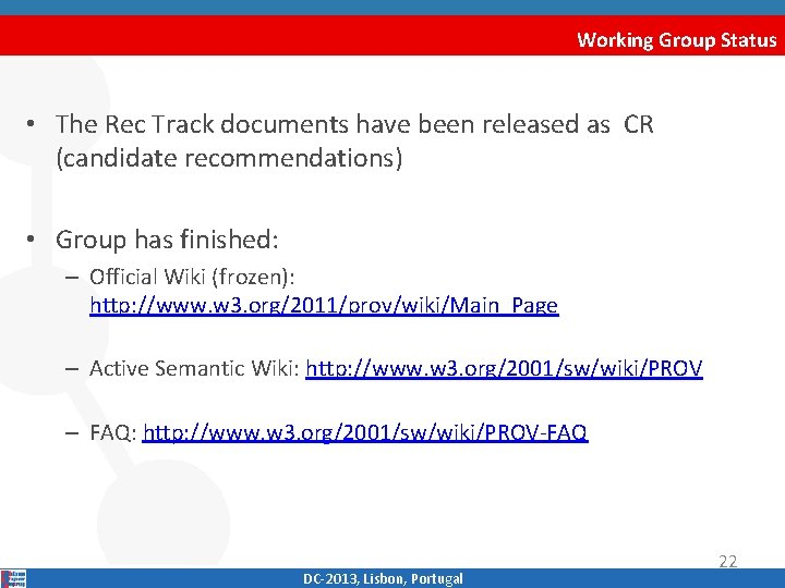 Working Group Status • The Rec Track documents have been released as CR (candidate
