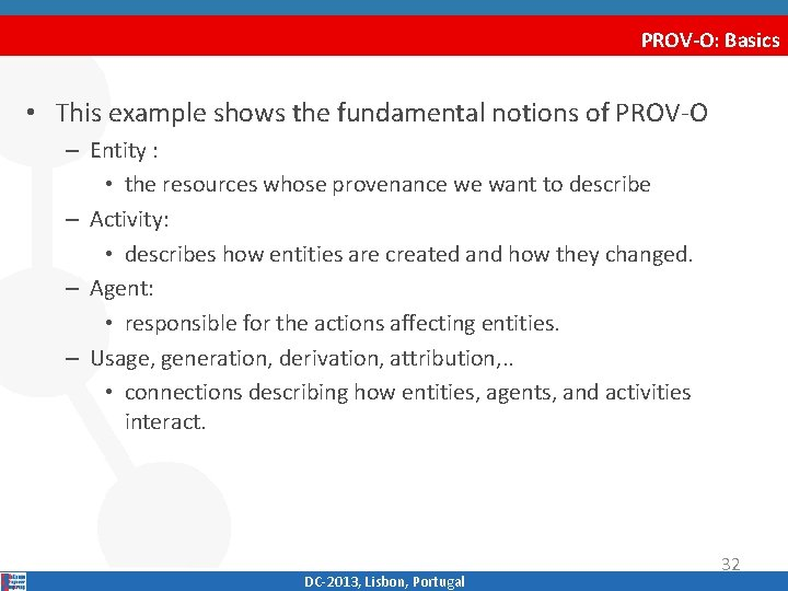 PROV-O: Basics • This example shows the fundamental notions of PROV‐O – Entity :