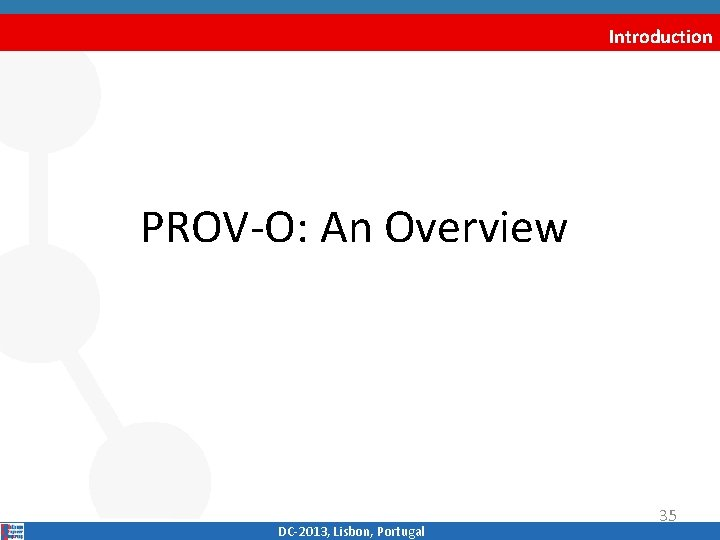 Introduction PROV‐O: An Overview DC‐ 2013, Lisbon, Portugal 35