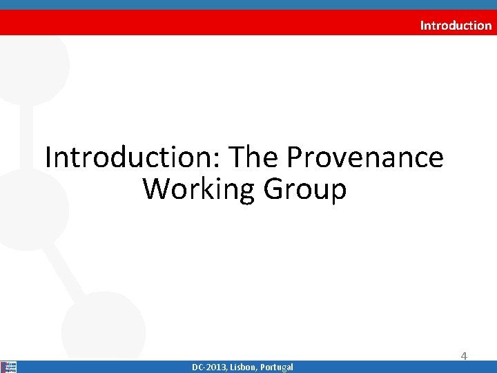 Introduction: The Provenance Working Group DC‐ 2013, Lisbon, Portugal 4