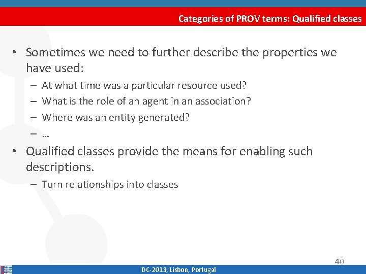 Categories of PROV terms: Qualified classes • Sometimes we need to further describe the