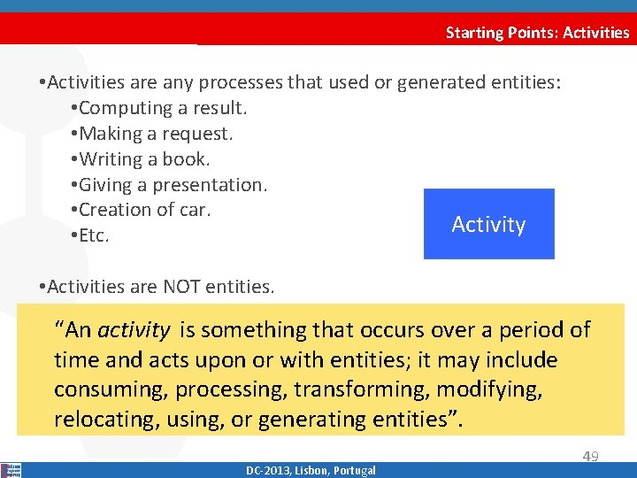 Starting Points: Activities • Activities are any processes that used or generated entities: •