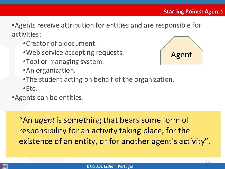 Starting Points: Agents • Agents receive attribution for entities and are responsible for activities: