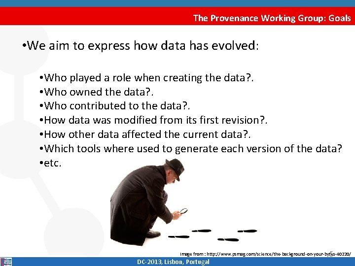 The Provenance Working Group: Goals • We aim to express how data has evolved: