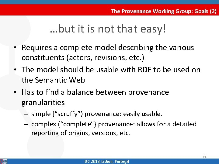 The Provenance Working Group: Goals (2) …but it is not that easy! • Requires