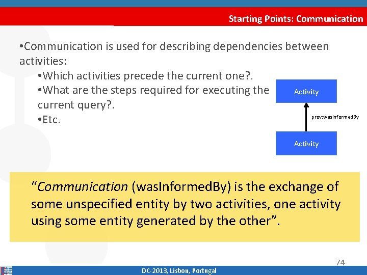 Starting Points: Communication • Communication is used for describing dependencies between activities: • Which