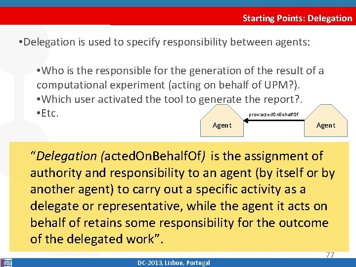 Starting Points: Delegation • Delegation is used to specify responsibility between agents: • Who