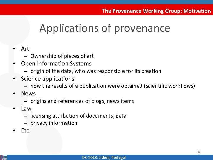 The Provenance Working Group: Motivation Applications of provenance • Art – Ownership of pieces