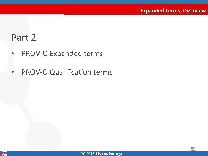 Expanded Terms: Overview Part 2 • PROV‐O Expanded terms • PROV‐O Qualification terms DC‐