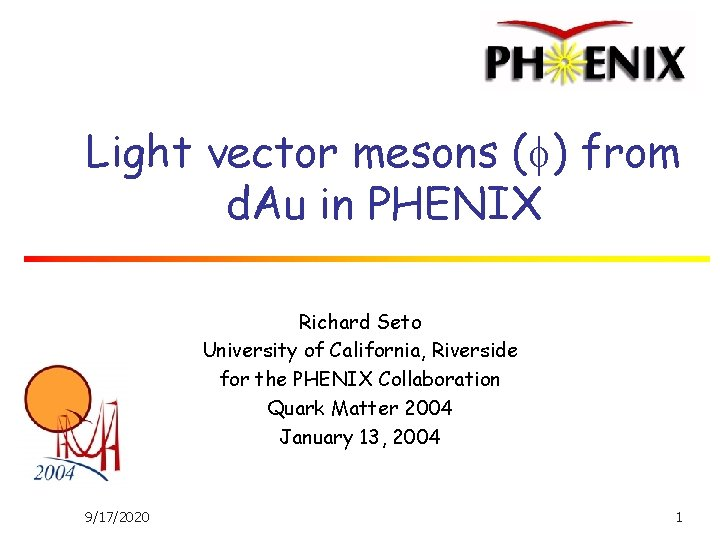 Light vector mesons ( ) from d. Au in PHENIX Richard Seto University of