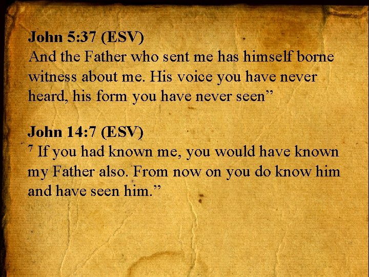 John 5: 37 (ESV) And the Father who sent me has himself borne witness