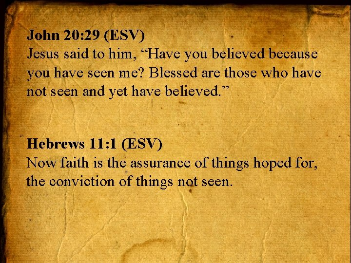 """John 20: 29 (ESV) Jesus said to him, """"Have you believed because you have"""
