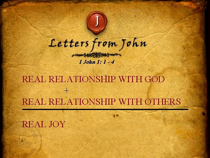 J Letters from John I John 1: 1 - 4 REAL RELATIONSHIP WITH GOD