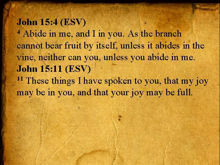 John 15: 4 (ESV) 4 Abide in me, and I in you. As the