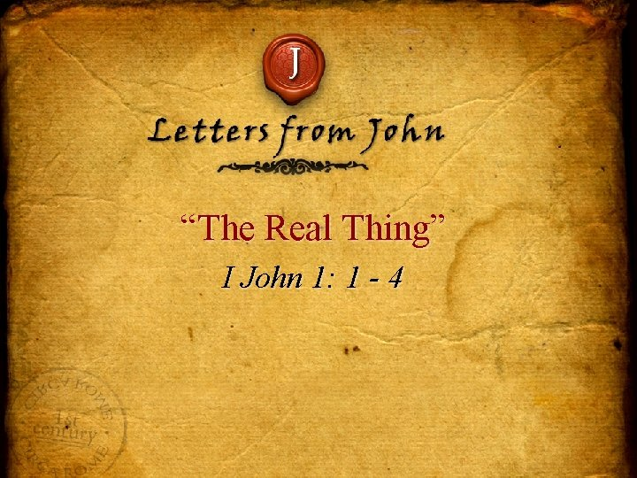 """J Letters from John """"The Real Thing"""" I John 1: 1 - 4"""