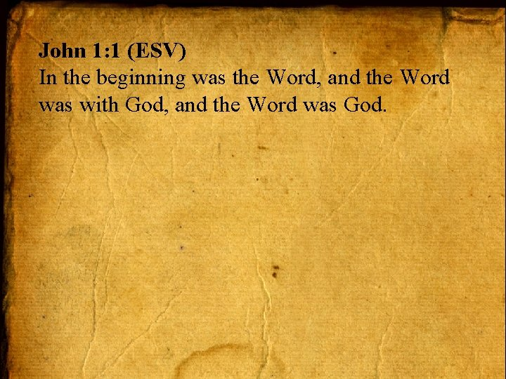 John 1: 1 (ESV) In the beginning was the Word, and the Word was
