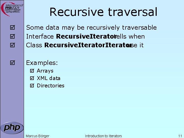 Recursive traversal þ þ þ Some data may be recursively traversable Interface Recursive. Iterator