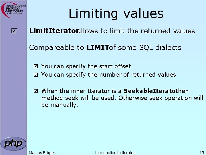 Limiting values þ Limit. Iteratorallows to limit the returned values Compareable to LIMITof some