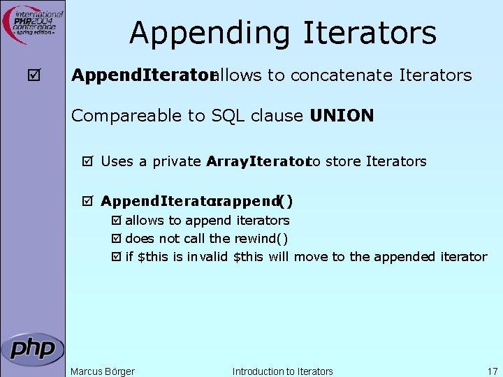 Appending Iterators þ Append. Iteratorallows to concatenate Iterators Compareable to SQL clause UNION þ