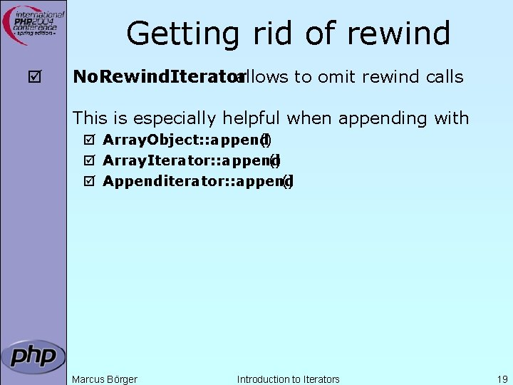 Getting rid of rewind þ No. Rewind. Iterator allows to omit rewind calls This