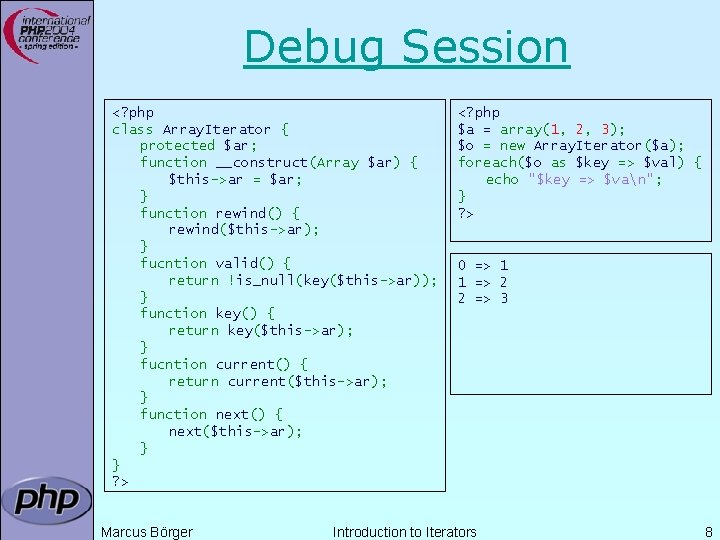 Debug Session <? php class Array. Iterator { protected $ar; function __construct(Array $ar) {