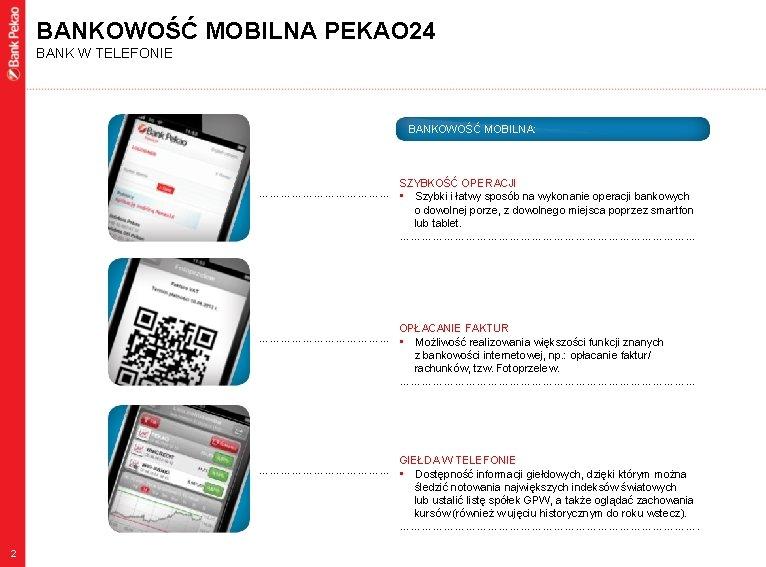 BANKOWOŚĆ MOBILNA PEKAO 24 BANK W TELEFONIE BANKOWOŚĆ MOBILNA: SZYBKOŚĆ OPERACJI ……………… • Szybki