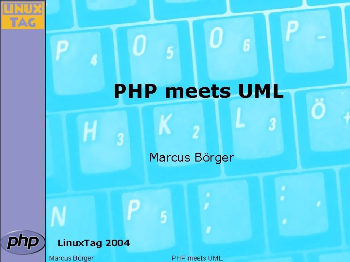 PHP meets UML Marcus Börger Linux. Tag 2004 Marcus Börger PHP meets UML