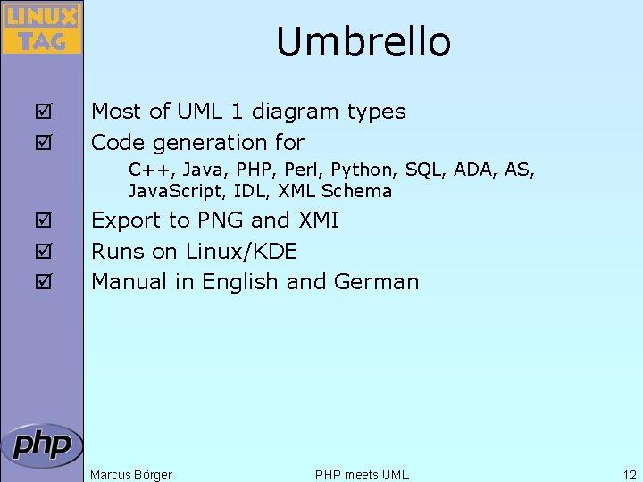 Umbrello þ þ Most of UML 1 diagram types Code generation for C++, Java,