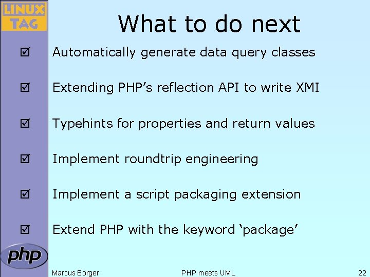 What to do next þ Automatically generate data query classes þ Extending PHP's reflection