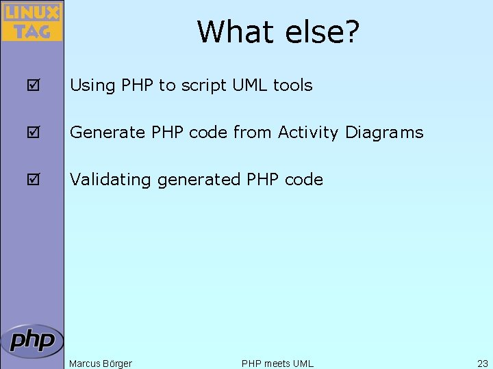 What else? þ Using PHP to script UML tools þ Generate PHP code from