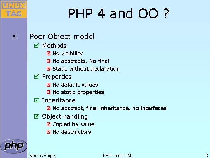 PHP 4 and OO ? ¨ Poor Object model þ Methods ý No visibility