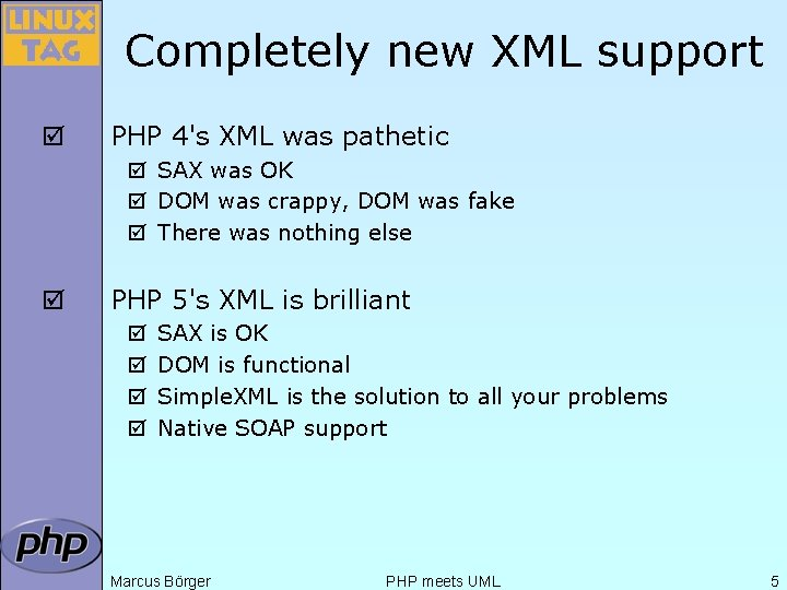 Completely new XML support þ PHP 4's XML was pathetic þ SAX was OK