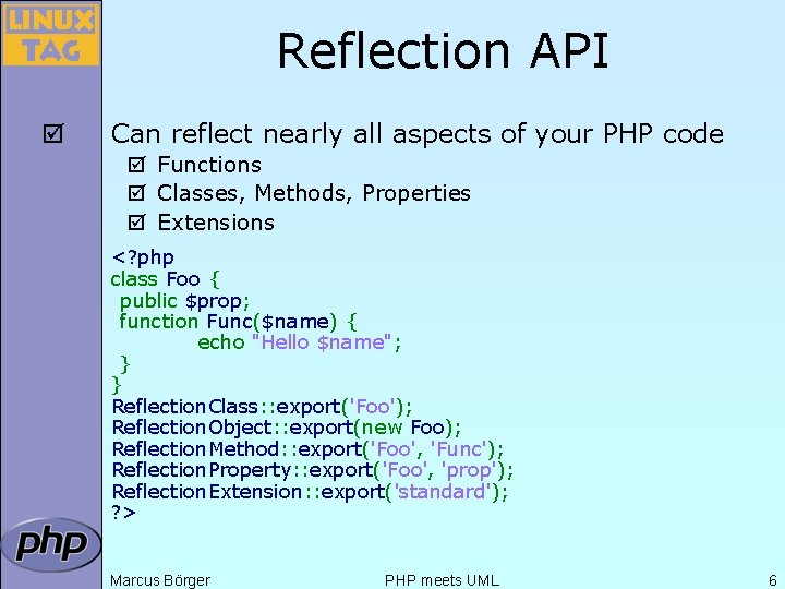 Reflection API þ Can reflect nearly all aspects of your PHP code þ Functions