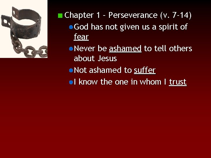 Chapter 1 – Perseverance (v. 7 -14) God has not given us a spirit