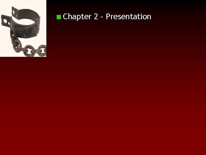 Chapter 2 – Presentation