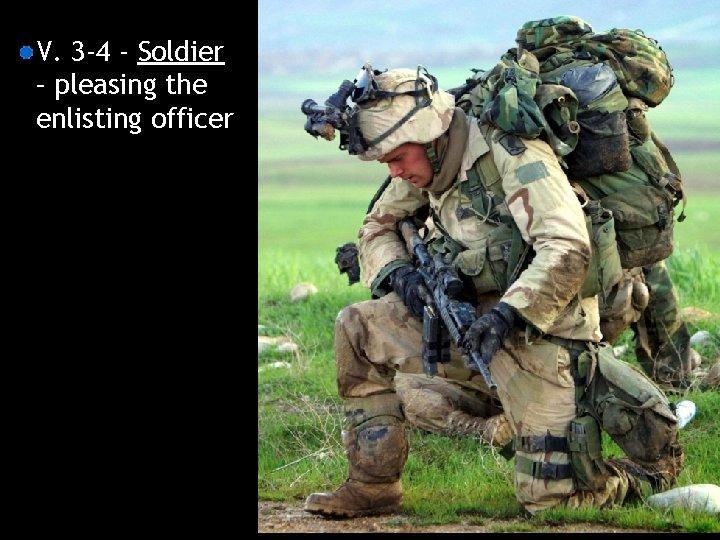 V. 3 -4 - Soldier – pleasing the enlisting officer