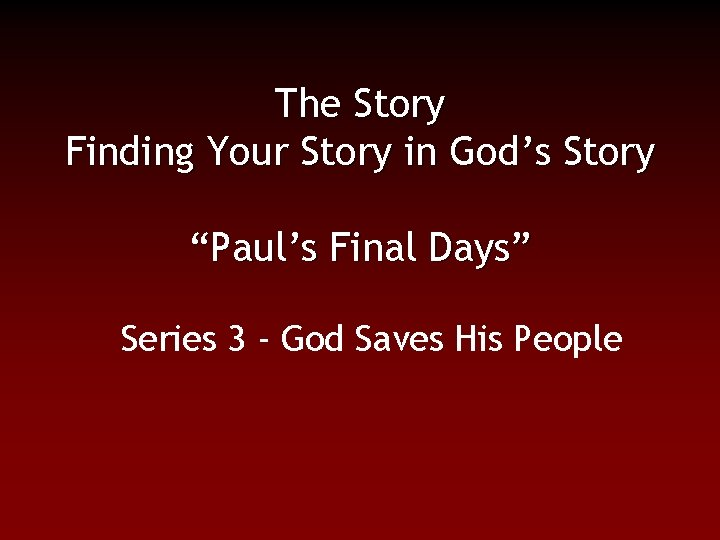 """The Story Finding Your Story in God's Story """"Paul's Final Days"""" Series 3 -"""