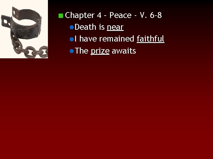 Chapter 4 – Peace - V. 6 -8 Death is near I have remained