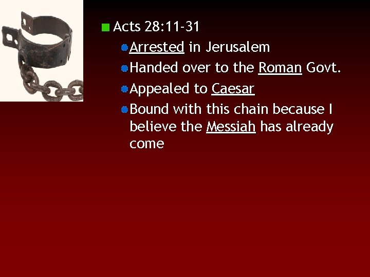 Acts 28: 11 -31 Arrested in Jerusalem Handed over to the Roman Govt. Appealed