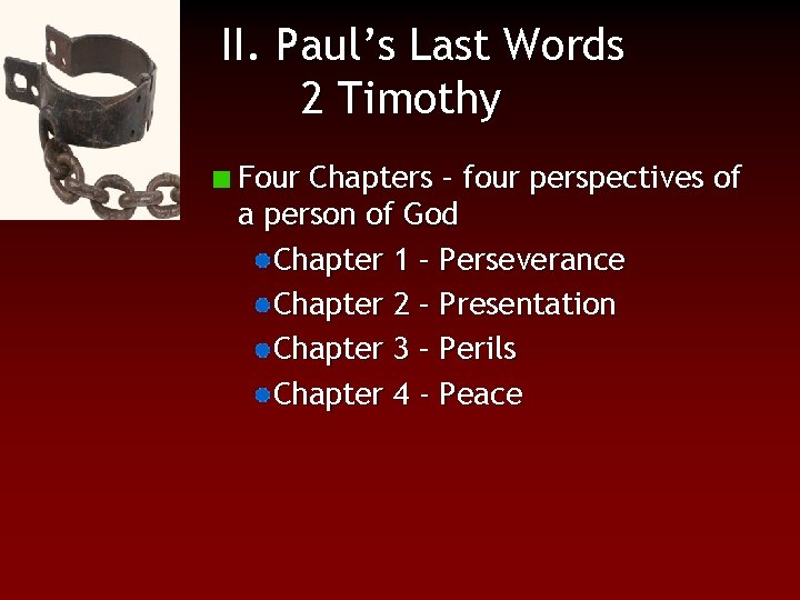 II. Paul's Last Words 2 Timothy Four Chapters – four perspectives of a person